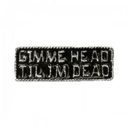 PIN GIMME HEAD TIL I´M DEAD
