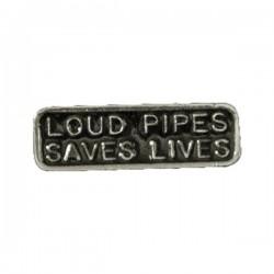 PIN LOUD PIPES SAVES LIVES